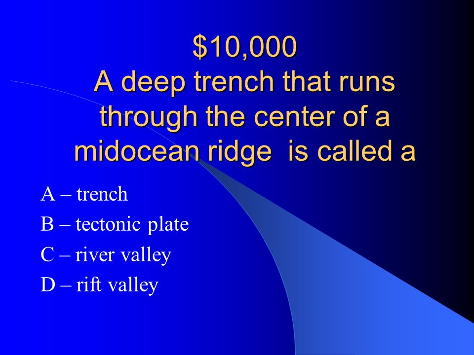 B – convection currents in the mantle NOW LETS TRY THE $10,000 QUESTION!