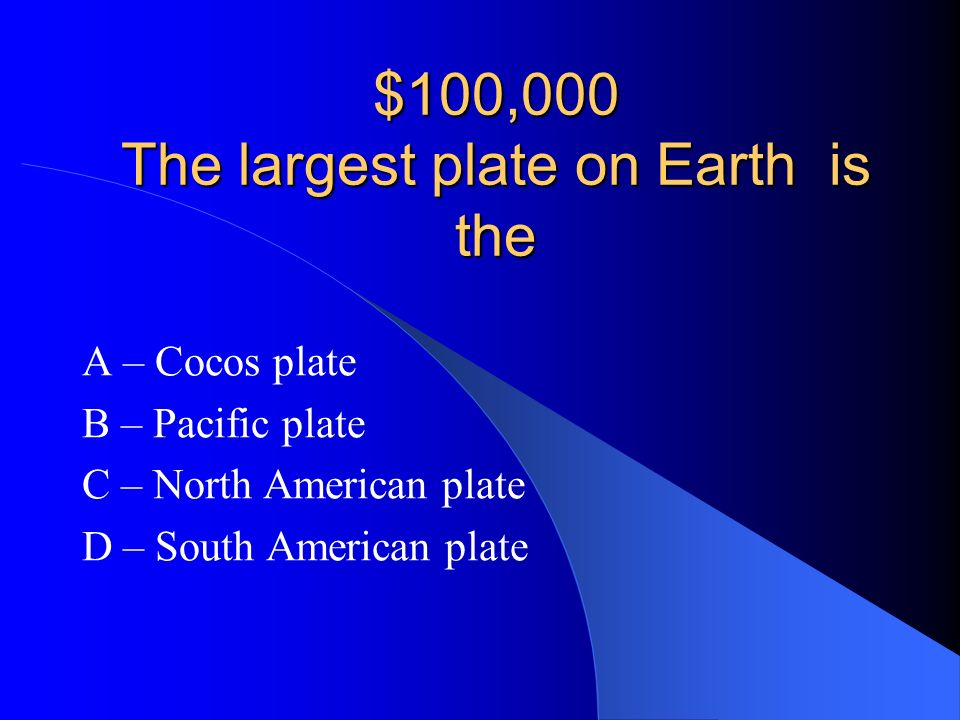 C - Pangaea NOW LETS TRY THE $100,000 QUESTION!