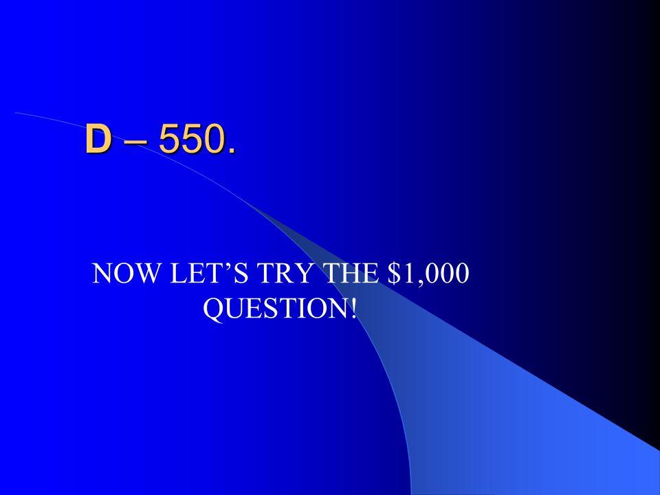 $500 question 55 cm = ____ mm A – 55 B – 550 C – 5.5 D –.55