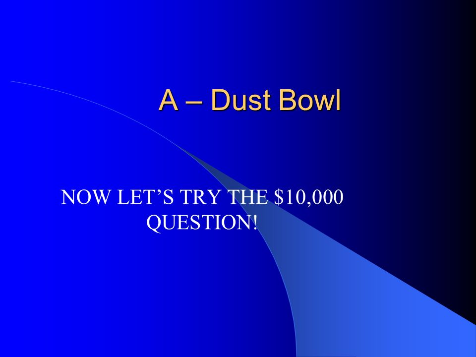 $5,000 Soil conservation is very important. During the 1930s, parts of the USA did not practice good soil conservation and caused the A – Dust Bowl B