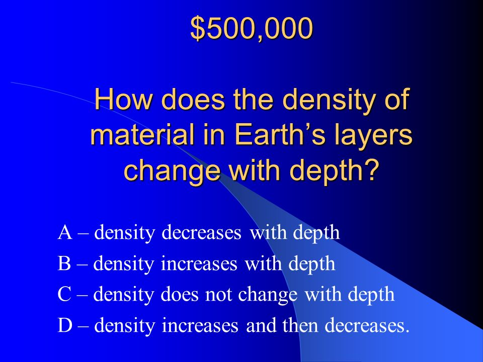 C – both organic material and weathered rock. NOW LETS TRY THE $500,000 QUESTION!