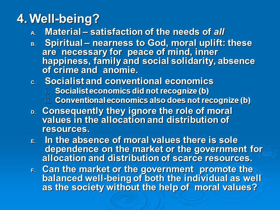 4.Well-being? A. Material – satisfaction of the needs of all B. Spiritual – nearness to God, moral uplift: these are necessary for peace of mind, inne