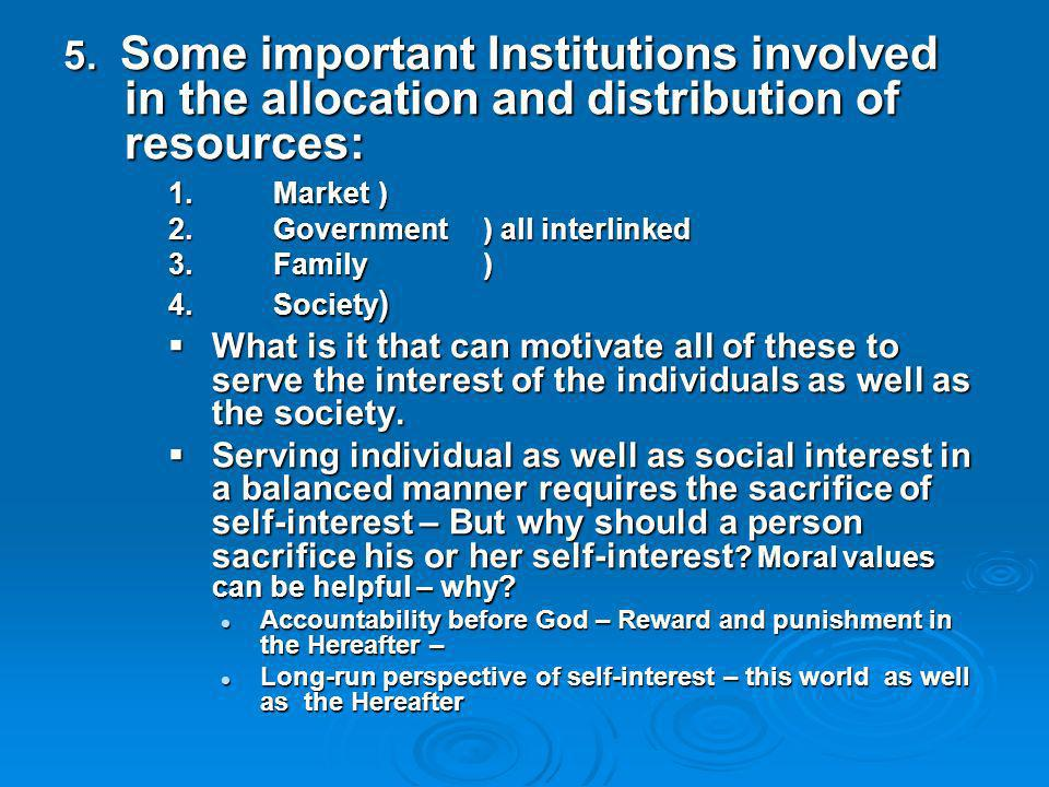 5. Some important Institutions involved in the allocation and distribution of resources: 1. Market) 2. Government ) all interlinked 3. Family) 4.Socie