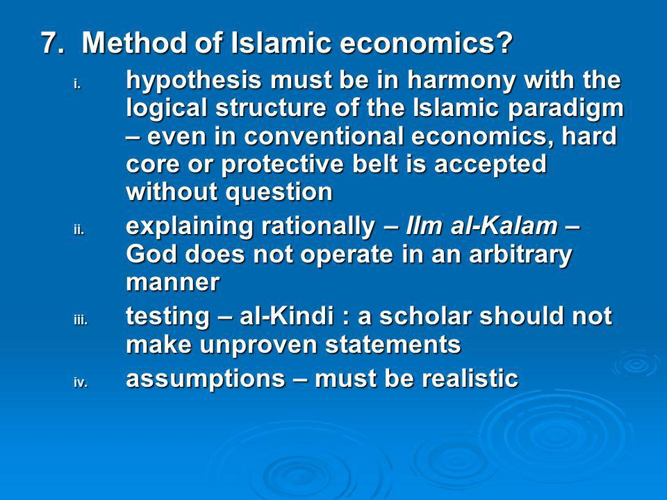 7. Method of Islamic economics? i. hypothesis must be in harmony with the logical structure of the Islamic paradigm – even in conventional economics,