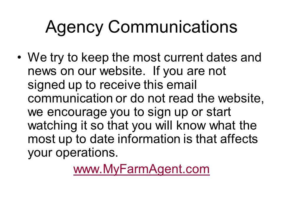 Agency Communications We try to keep the most current dates and news on our website. If you are not signed up to receive this email communication or d