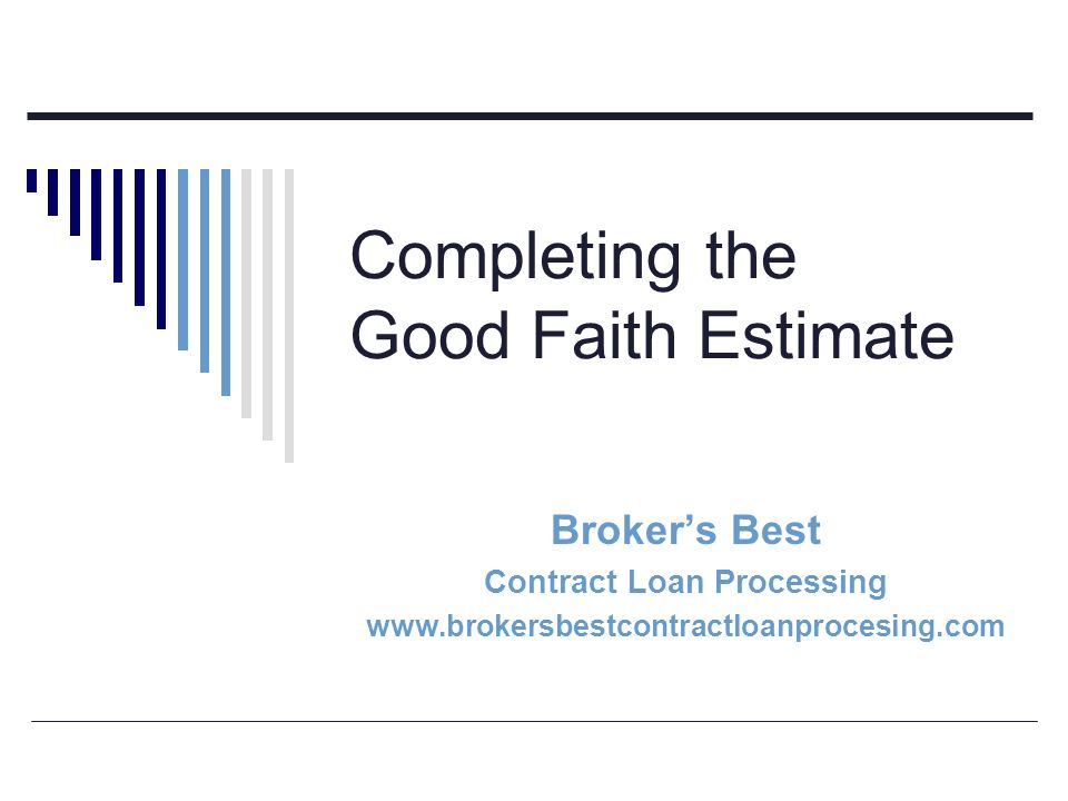 Good Faith Estimate (GFE) The originator must provide a GFE within three business days of receiving an application Application means: Borrower Name Borrower Income Borrower Social Security Number Property Address Estimate of property value Desired Loan Amount