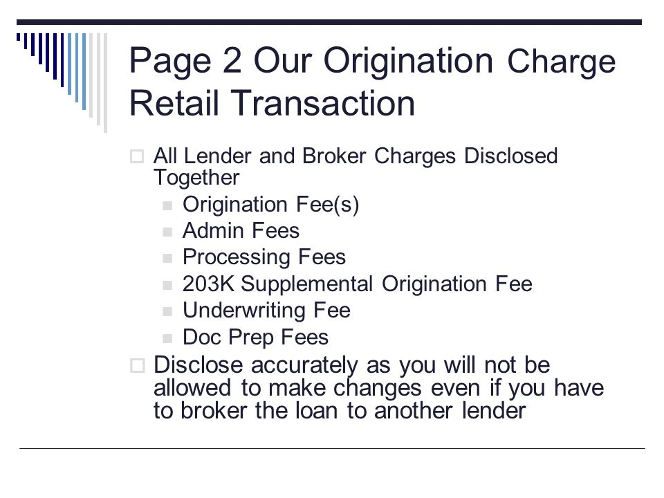 Page 2 Our Origination Charge Retail Transaction All Lender and Broker Charges Disclosed Together Origination Fee(s) Admin Fees Processing Fees 203K S