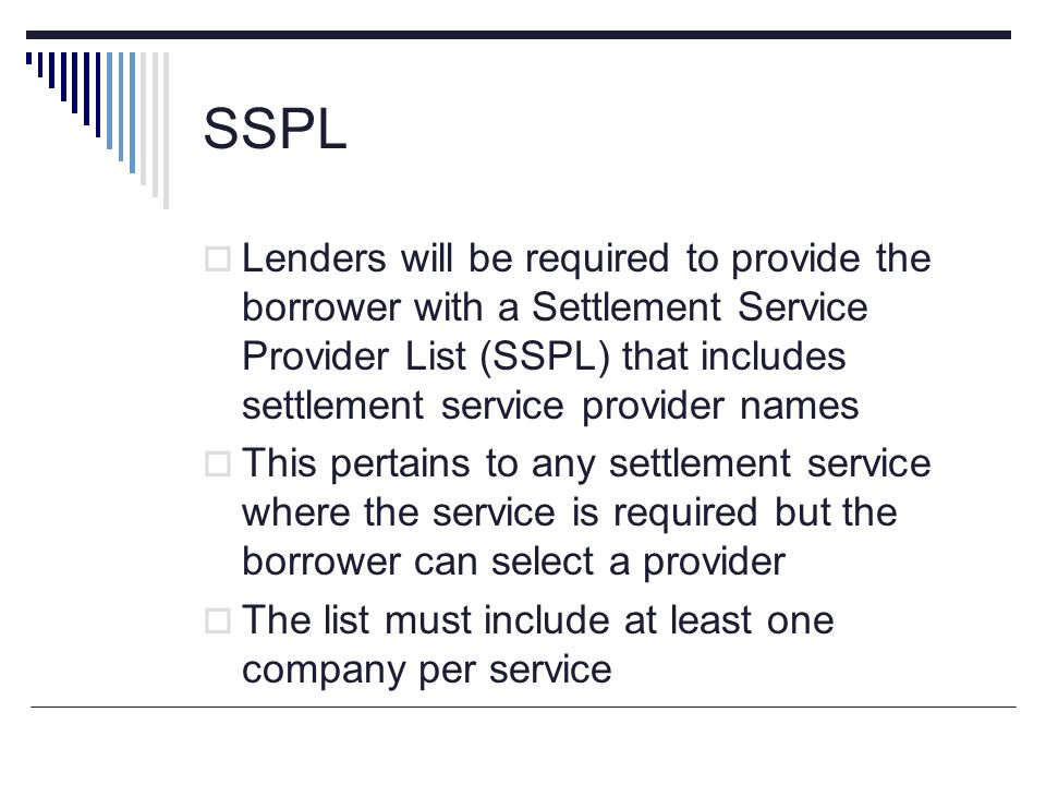 SSPL Lenders will be required to provide the borrower with a Settlement Service Provider List (SSPL) that includes settlement service provider names T