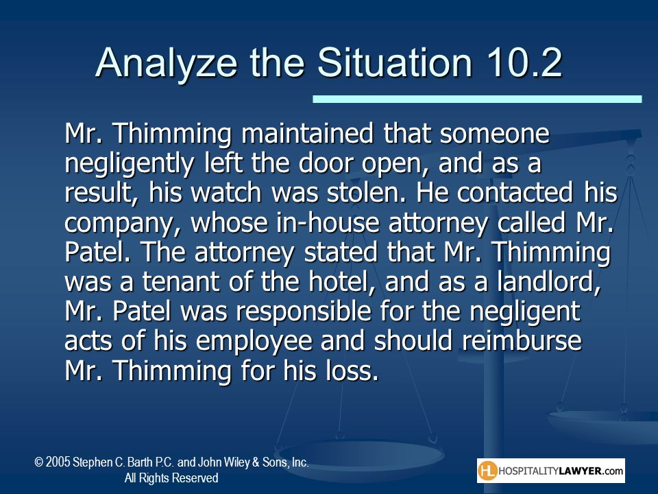 © 2005 Stephen C. Barth P.C. and John Wiley & Sons, Inc. All Rights Reserved Analyze the Situation 10.2 Mr. Thimming maintained that someone negligent