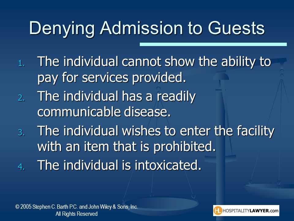 © 2005 Stephen C. Barth P.C. and John Wiley & Sons, Inc. All Rights Reserved Denying Admission to Guests 1. The individual cannot show the ability to
