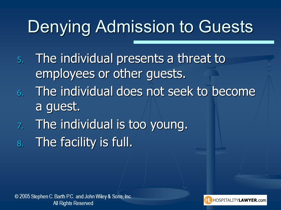 © 2005 Stephen C. Barth P.C. and John Wiley & Sons, Inc. All Rights Reserved Denying Admission to Guests 5. The individual presents a threat to employ
