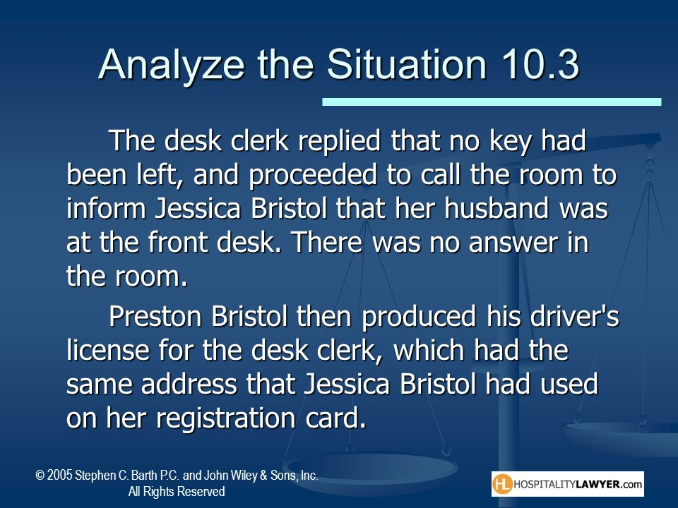 © 2005 Stephen C. Barth P.C. and John Wiley & Sons, Inc. All Rights Reserved Analyze the Situation 10.3 The desk clerk replied that no key had been le