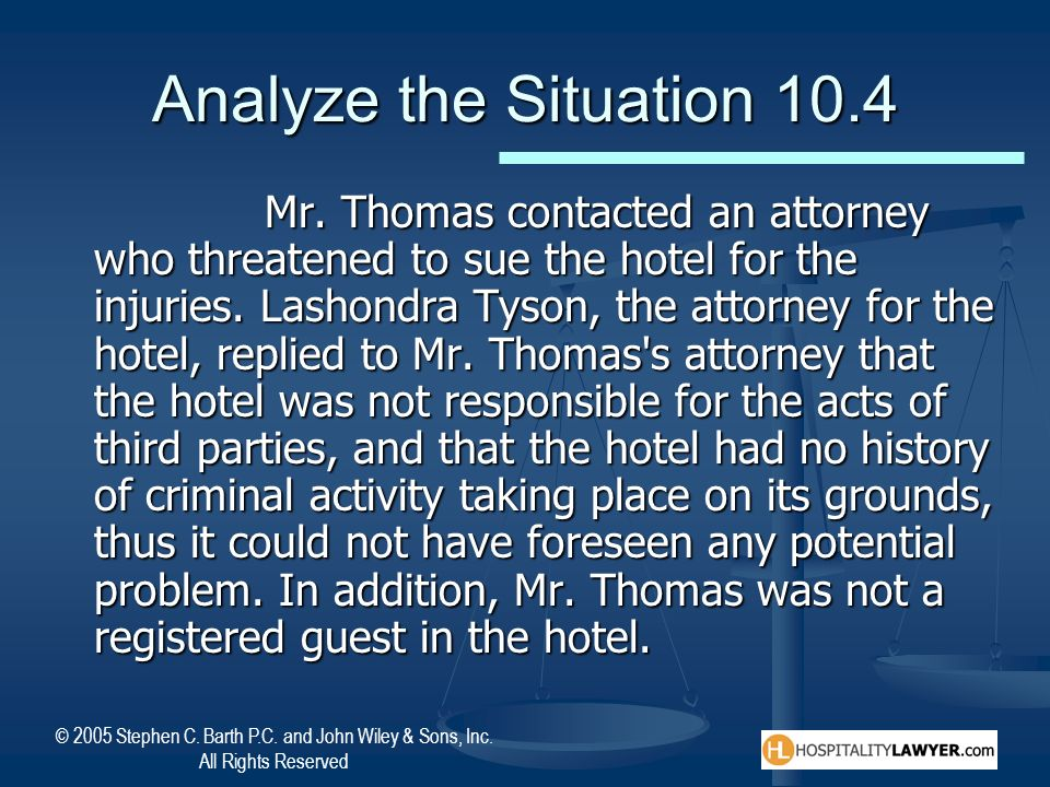 © 2005 Stephen C. Barth P.C. and John Wiley & Sons, Inc. All Rights Reserved Analyze the Situation 10.4 Mr. Thomas contacted an attorney who threatene