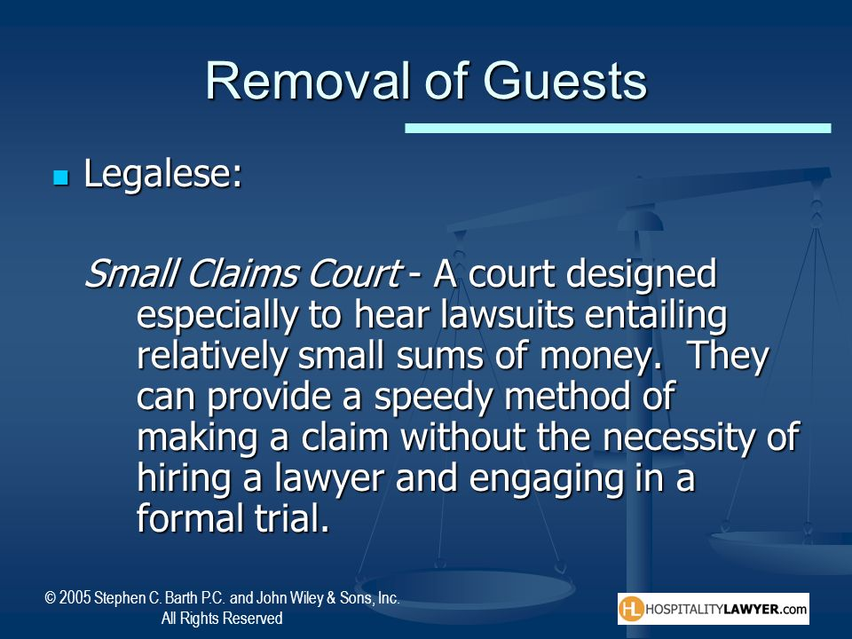 © 2005 Stephen C. Barth P.C. and John Wiley & Sons, Inc. All Rights Reserved Removal of Guests Legalese: Legalese: Small Claims Court - A court design