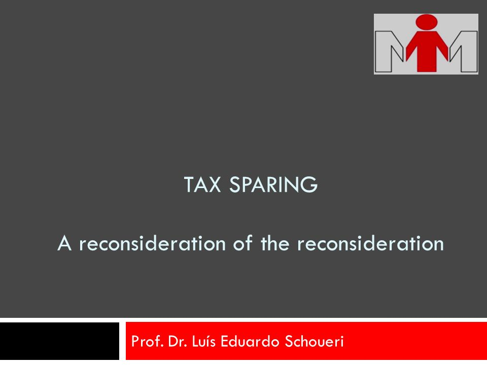 TAX SPARING A reconsideration of the reconsideration Prof. Dr. Luís Eduardo Schoueri