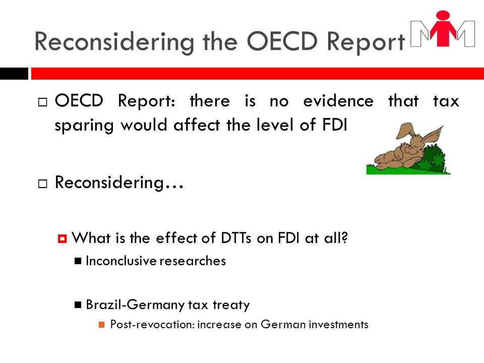 Reconsidering the OECD Report OECD Report: there is no evidence that tax sparing would affect the level of FDI Reconsidering… What is the effect of DT