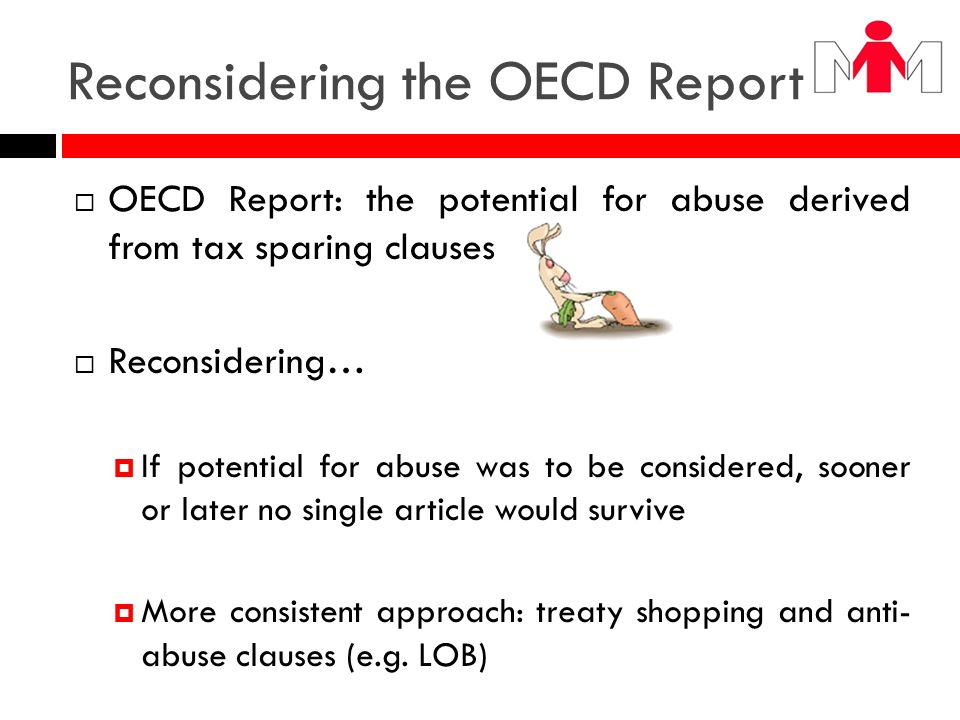 Reconsidering the OECD Report OECD Report: the potential for abuse derived from tax sparing clauses Reconsidering… If potential for abuse was to be co