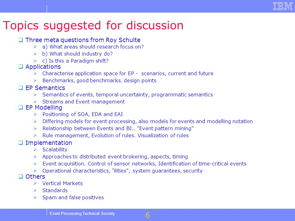 6 Event Processing Technical Society Topics suggested for discussion Three meta questions from Roy Schulte a) What areas should research focus on.