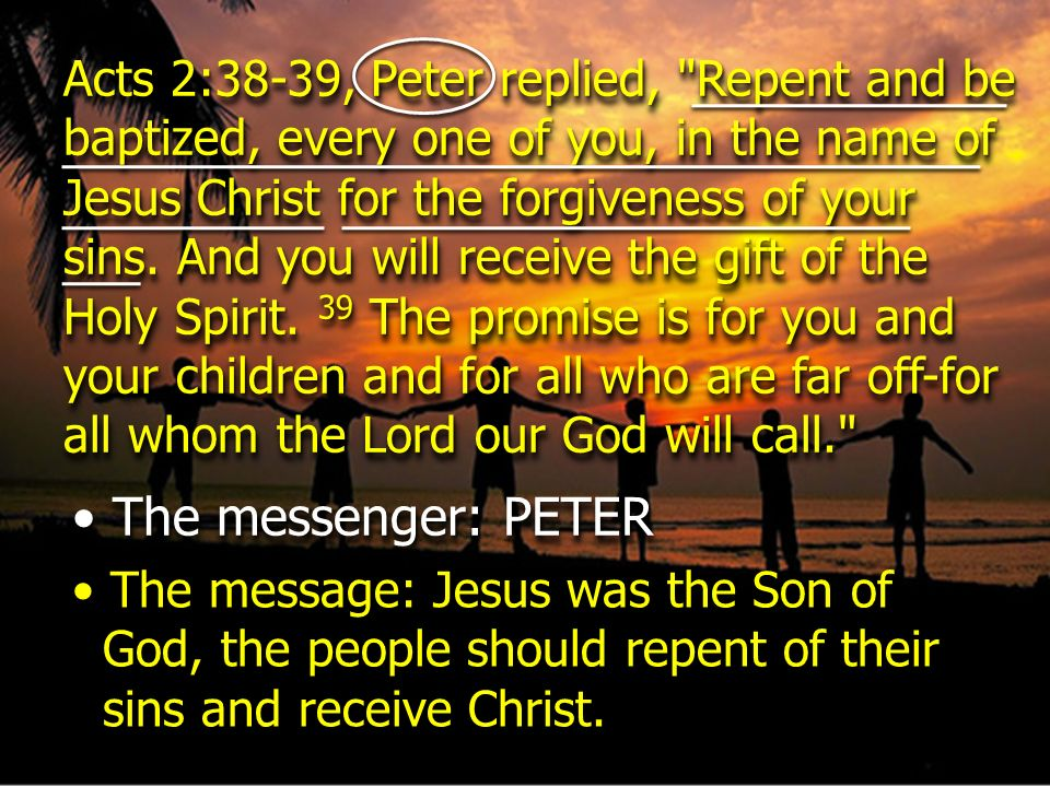 Acts 2:38-39, Peter replied,