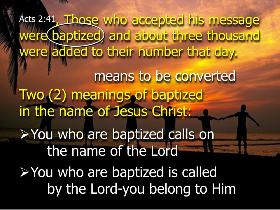 Acts 2:41, Those who accepted his message were baptized, and about three thousand were added to their number that day. means to be converted Two (2) m