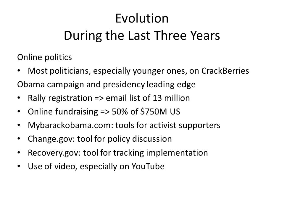 Evolution During the Last Three Years Online politics Most politicians, especially younger ones, on CrackBerries Obama campaign and presidency leading