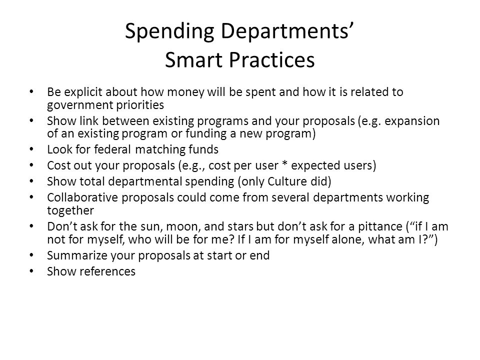 Spending Departments Smart Practices Be explicit about how money will be spent and how it is related to government priorities Show link between existi