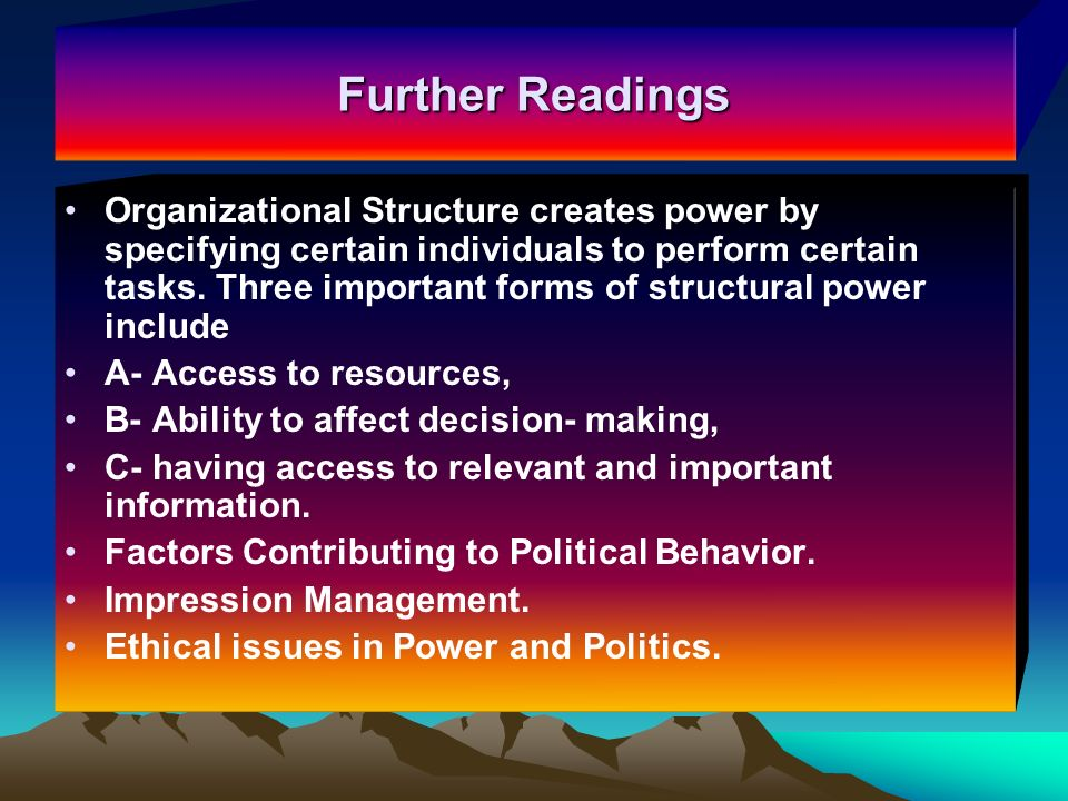 Further Readings Organizational Structure creates power by specifying certain individuals to perform certain tasks.