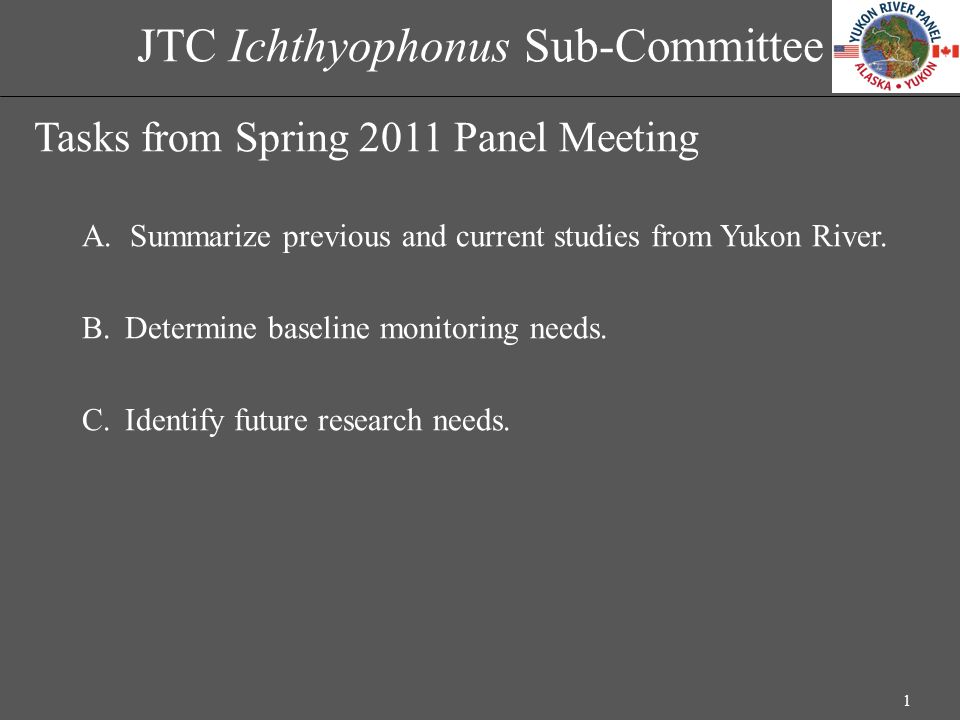 JTC Ichthyophonus Sub-Committee Tasks from Spring 2011 Panel Meeting A.Summarize previous and current studies from Yukon River. B.Determine baseline m