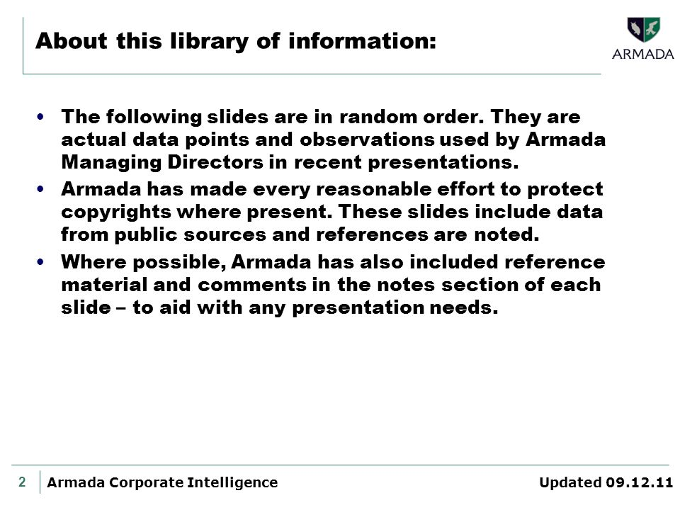 2 Armada Corporate Intelligence Updated 09.12.11 About this library of information: The following slides are in random order. They are actual data poi