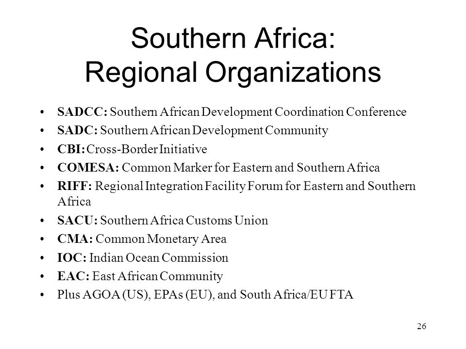 Southern Africa: Regional Organizations SADCC: Southern African Development Coordination Conference SADC: Southern African Development Community CBI:C