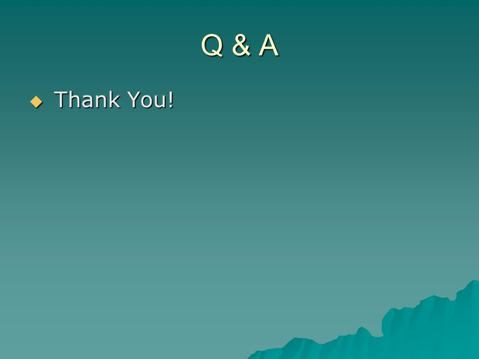 Q & A Thank You! Thank You!