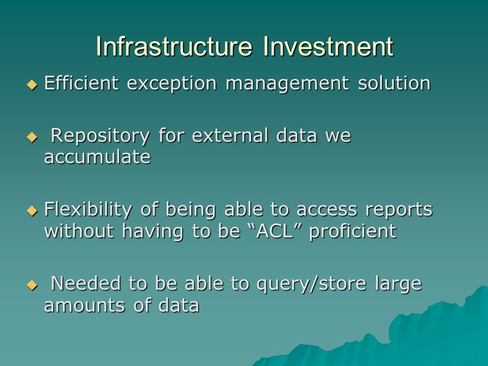 Infrastructure Investment Efficient exception management solution Efficient exception management solution Repository for external data we accumulate R