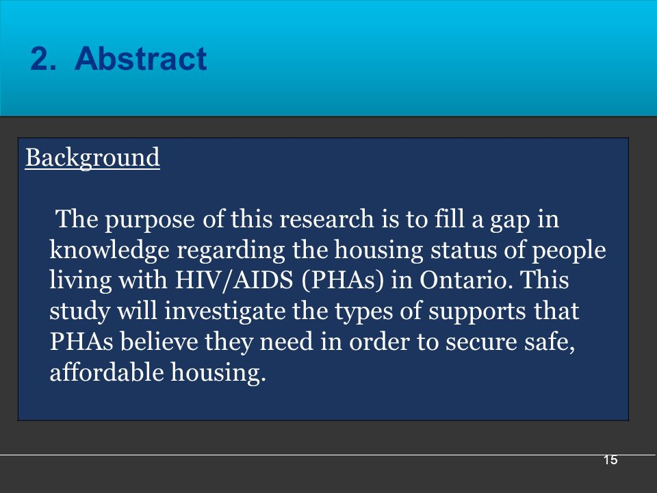 15 Background The purpose of this research is to fill a gap in knowledge regarding the housing status of people living with HIV/AIDS (PHAs) in Ontario.