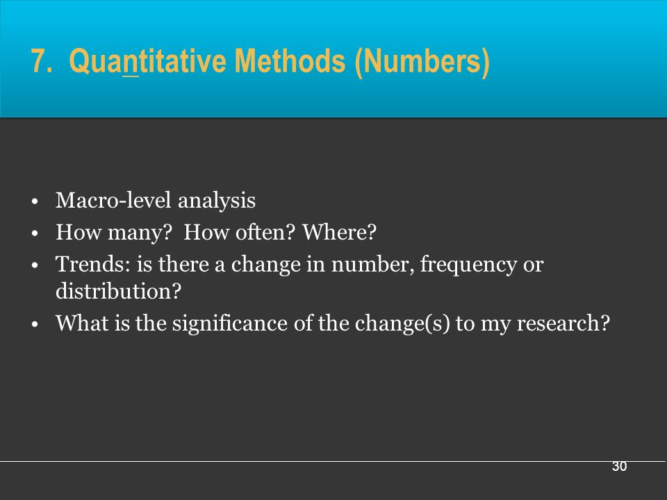 30 7. Quantitative Methods (Numbers) Macro-level analysis How many.