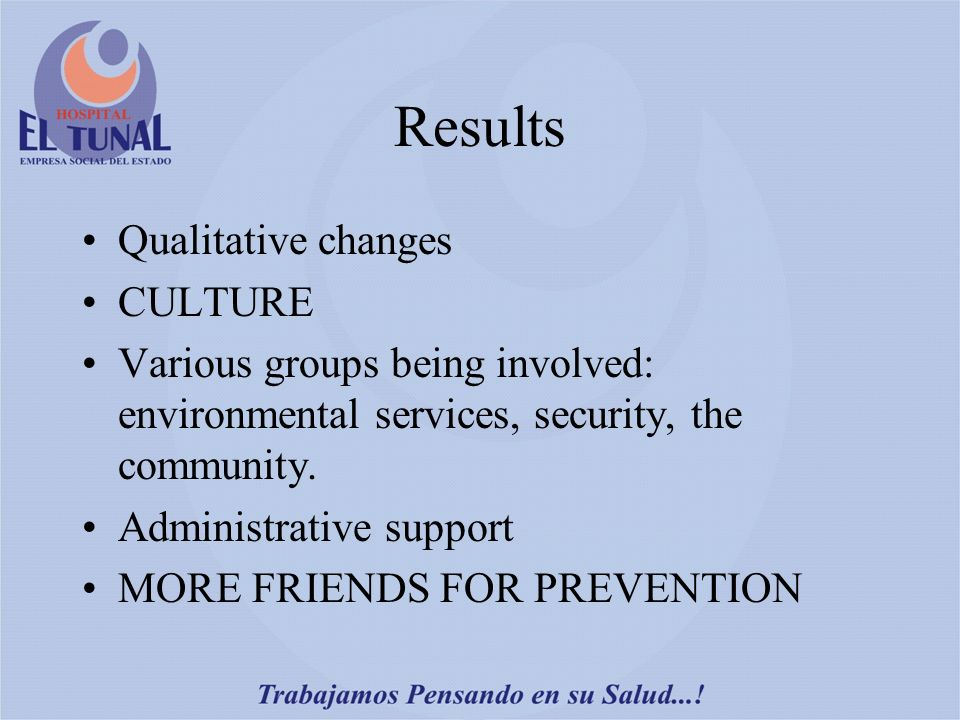 Results Qualitative changes CULTURE Various groups being involved: environmental services, security, the community.
