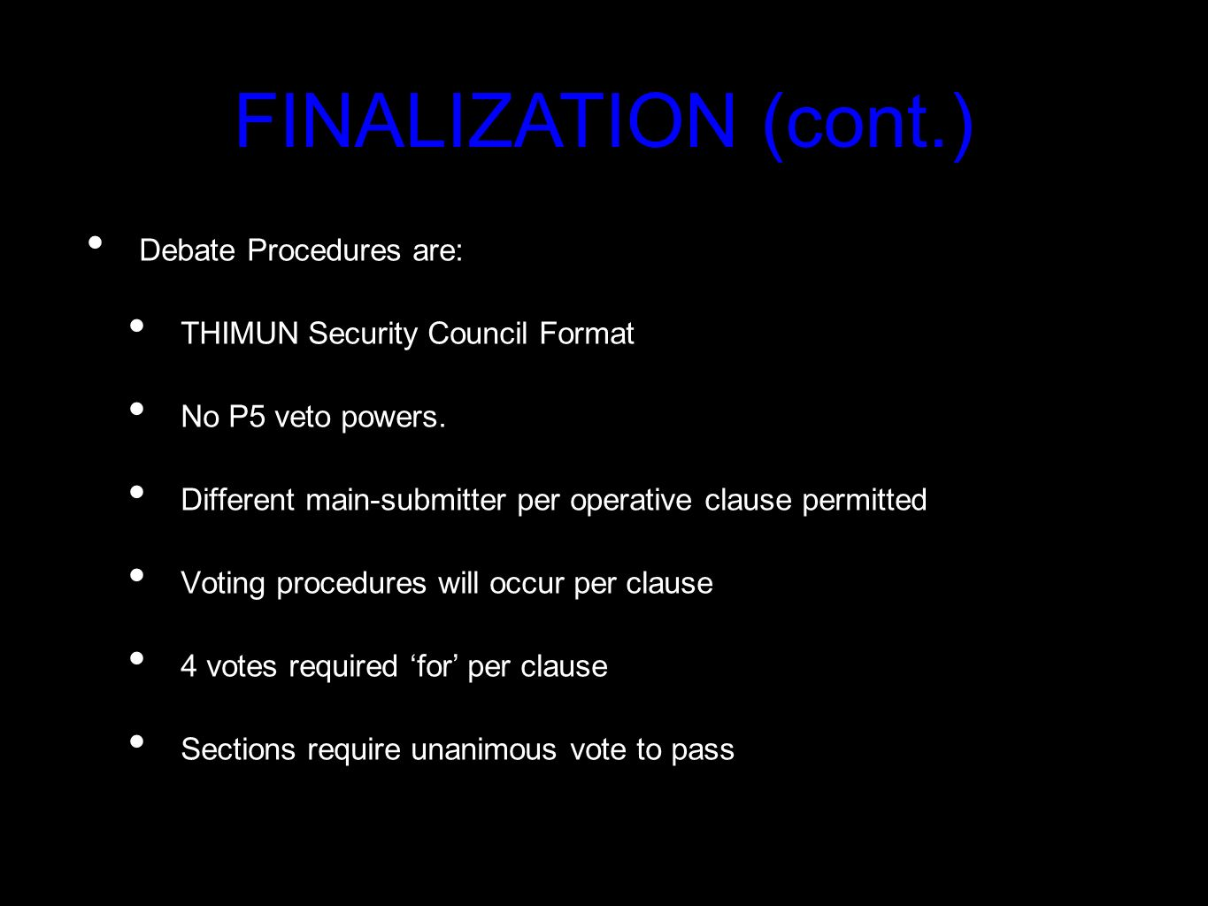 Debate Procedures are: THIMUN Security Council Format No P5 veto powers. Different main-submitter per operative clause permitted Voting procedures wil