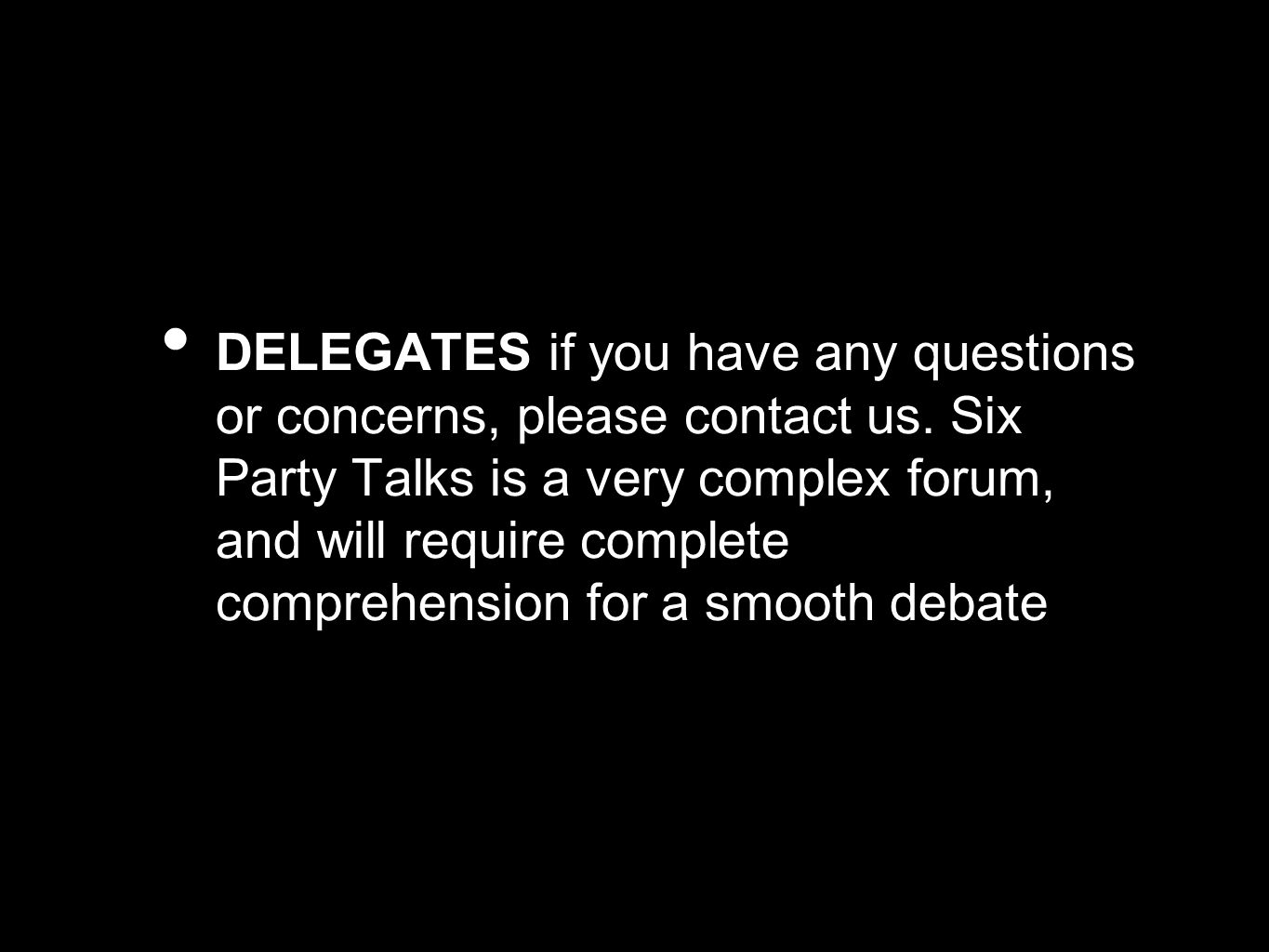 DELEGATES if you have any questions or concerns, please contact us. Six Party Talks is a very complex forum, and will require complete comprehension f