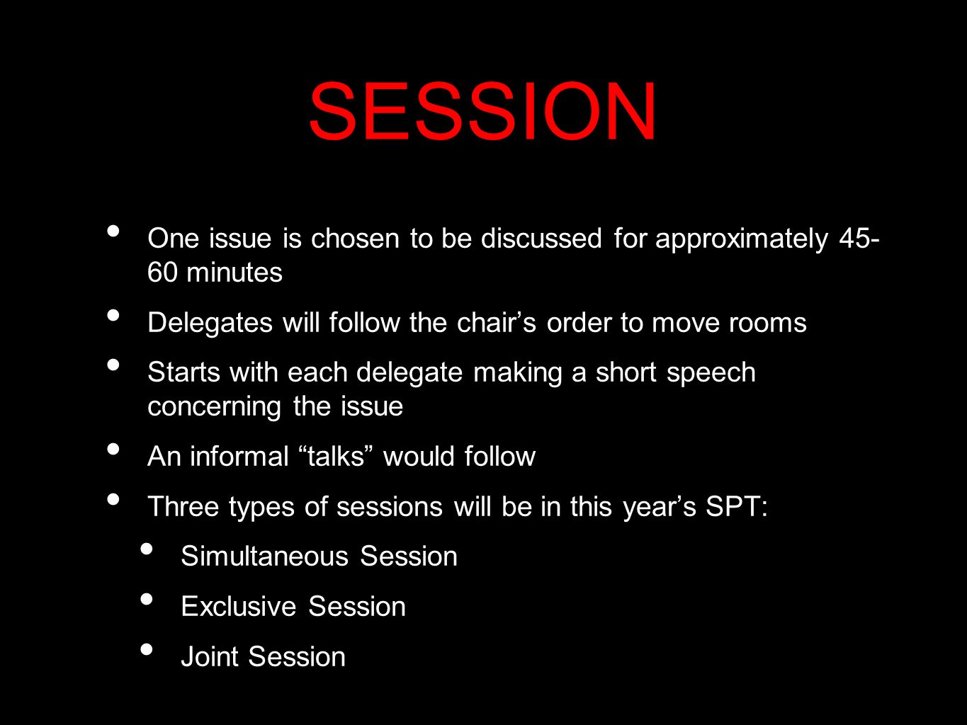 SESSION One issue is chosen to be discussed for approximately 45- 60 minutes Delegates will follow the chairs order to move rooms Starts with each del