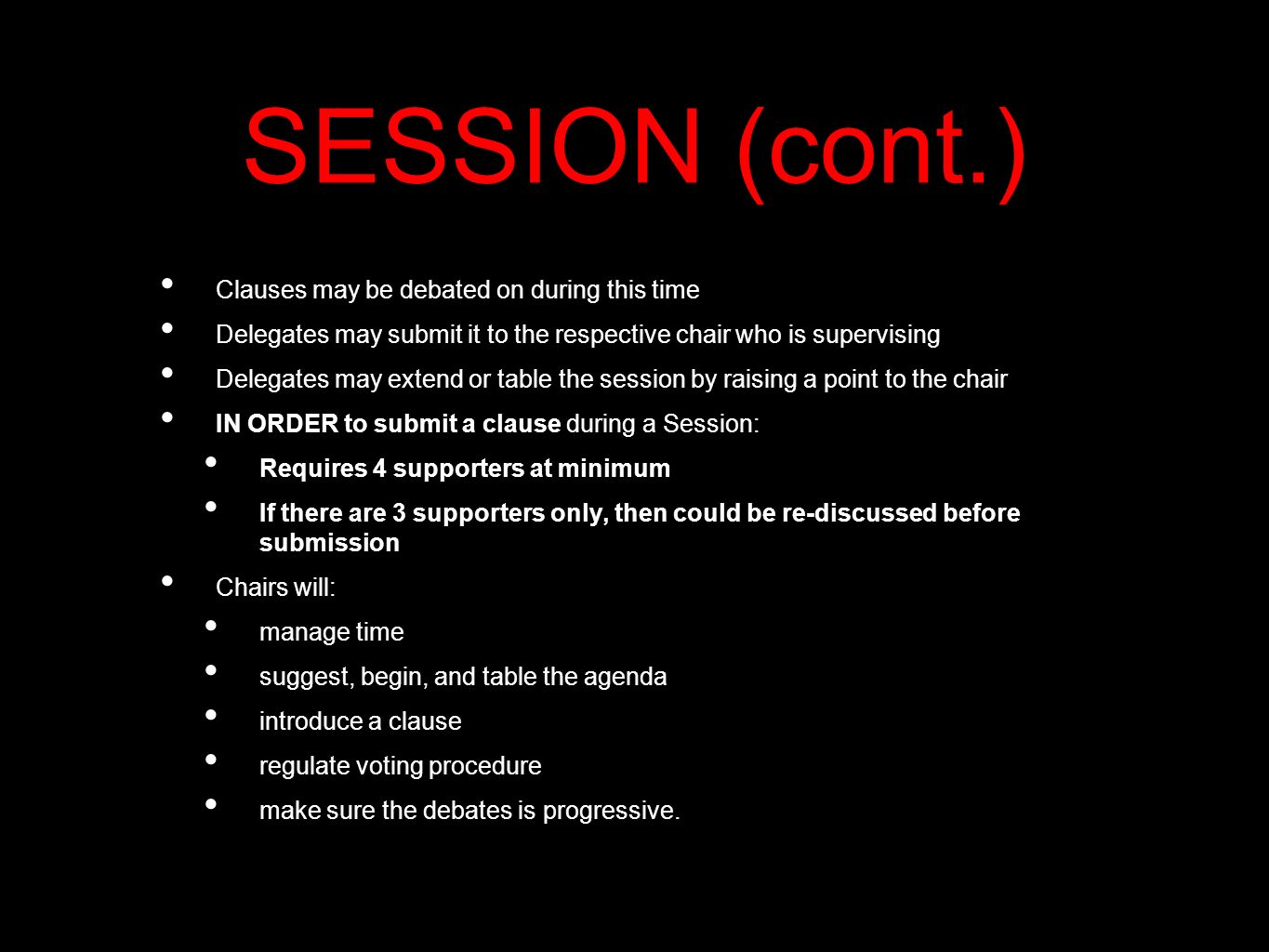 SESSION (cont.) Clauses may be debated on during this time Delegates may submit it to the respective chair who is supervising Delegates may extend or