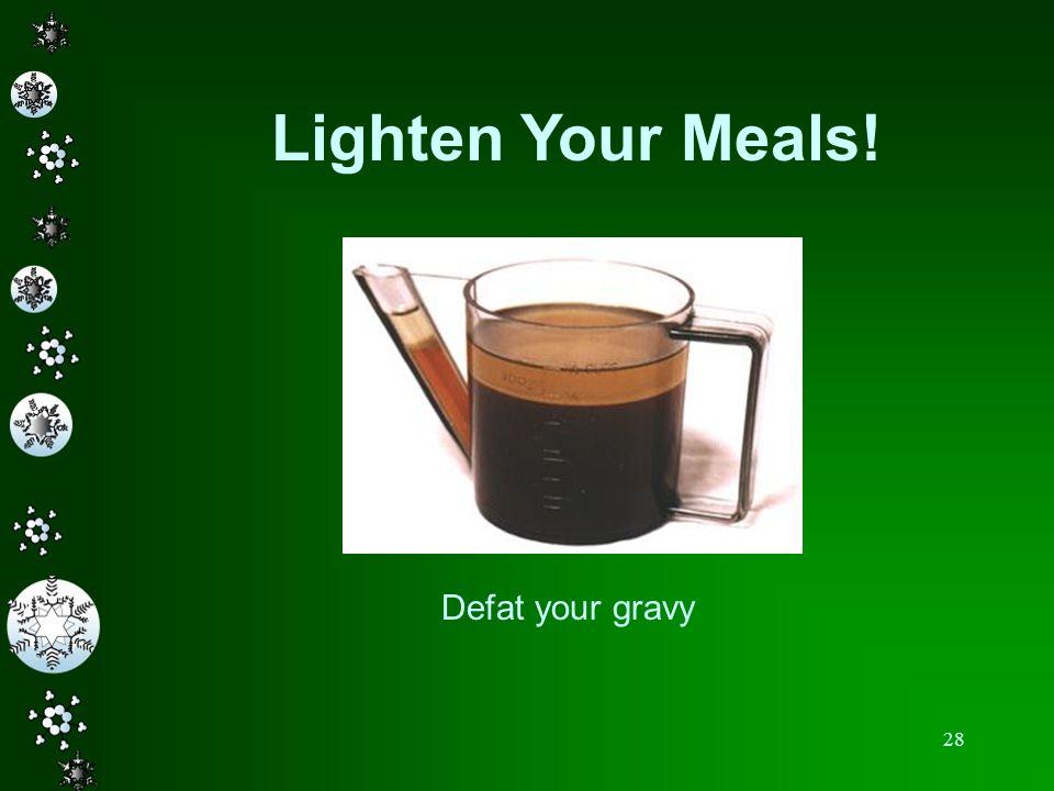 28 Lighten Your Meals! Defat your gravy