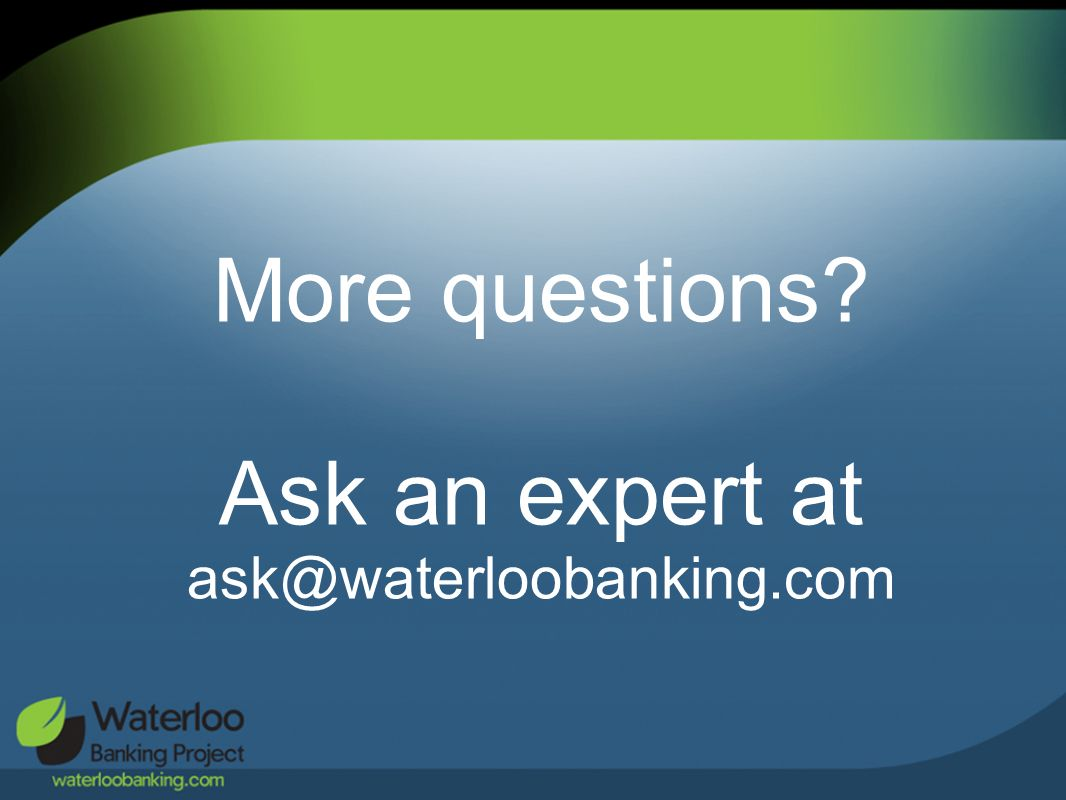 More questions Ask an expert at ask@waterloobanking.com