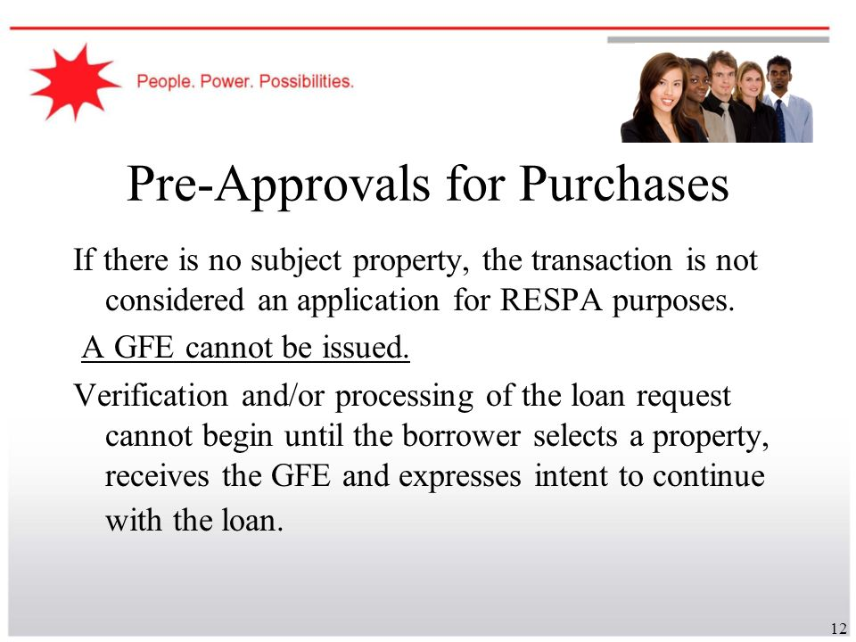12 Pre-Approvals for Purchases If there is no subject property, the transaction is not considered an application for RESPA purposes. A GFE cannot be i