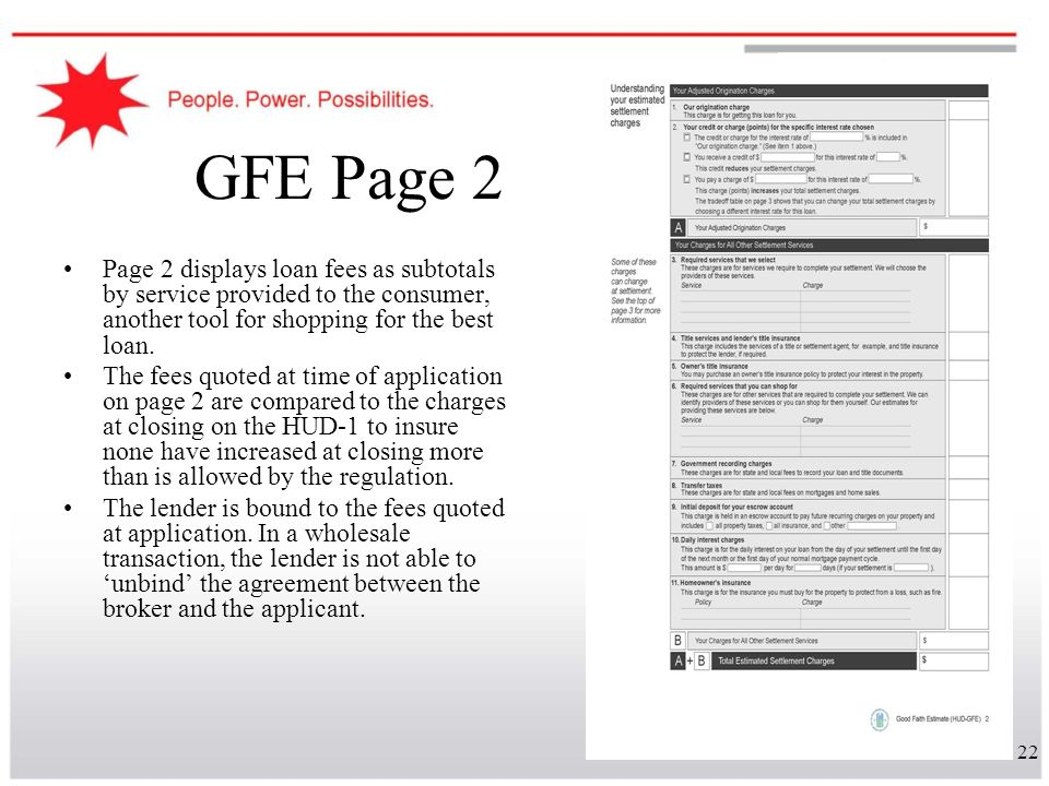22 GFE Page 2 Page 2 displays loan fees as subtotals by service provided to the consumer, another tool for shopping for the best loan. The fees quoted