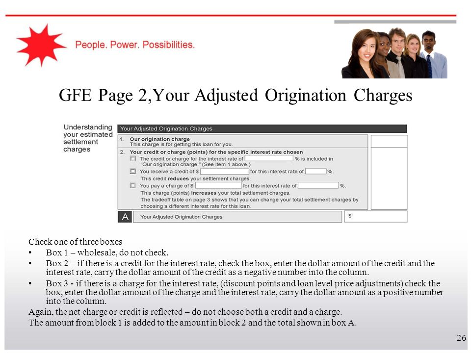 26 GFE Page 2,Your Adjusted Origination Charges Check one of three boxes Box 1 – wholesale, do not check. Box 2 – if there is a credit for the interes