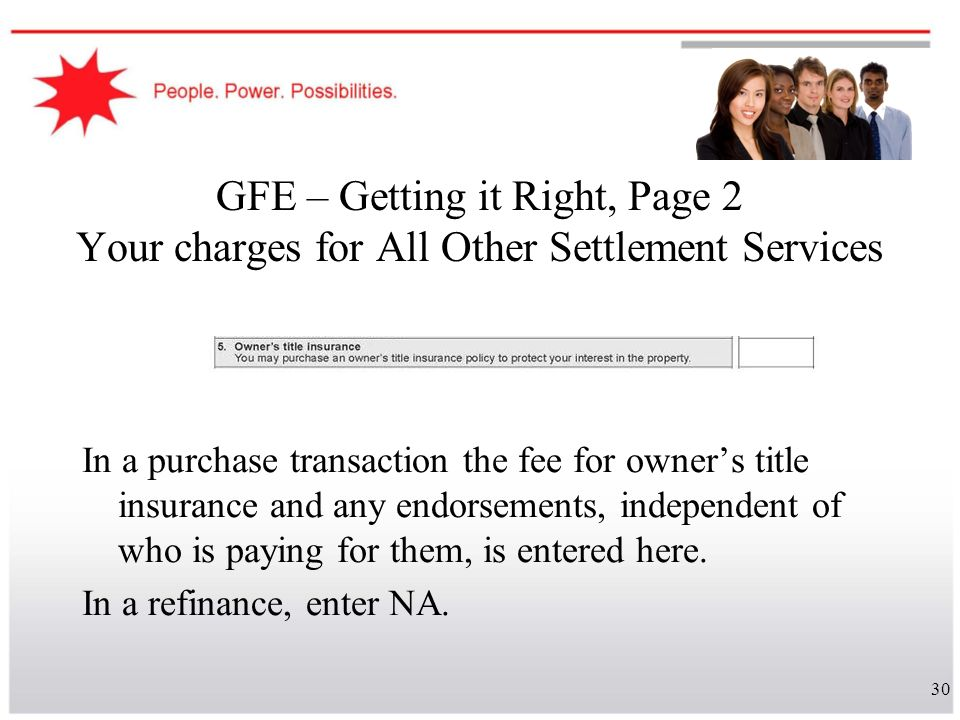 30 GFE – Getting it Right, Page 2 Your charges for All Other Settlement Services In a purchase transaction the fee for owners title insurance and any