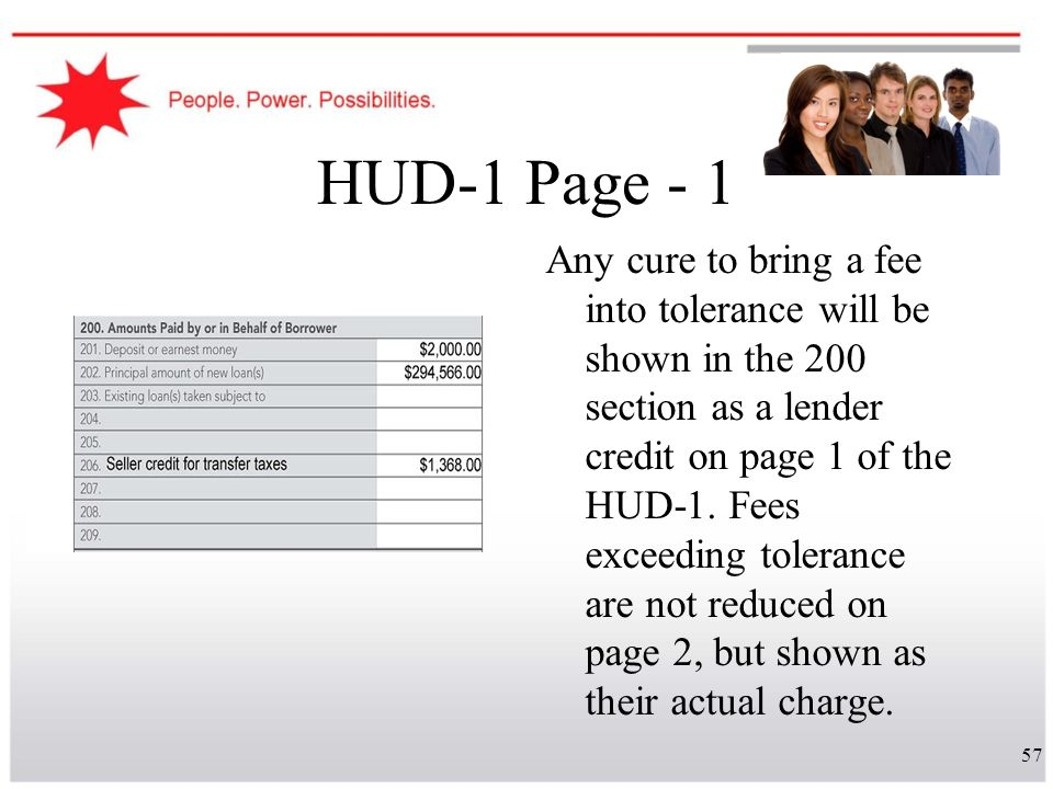 57 HUD-1 Page - 1 Any cure to bring a fee into tolerance will be shown in the 200 section as a lender credit on page 1 of the HUD-1. Fees exceeding to