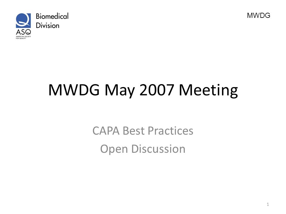 MWDG MWDG May 2007 Meeting CAPA Best Practices Open Discussion 1