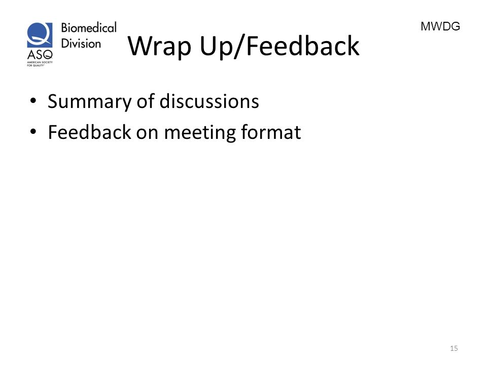 MWDG Wrap Up/Feedback Summary of discussions Feedback on meeting format 15