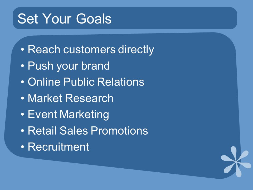Set Your Goals Reach customers directly Push your brand Online Public Relations Market Research Event Marketing Retail Sales Promotions Recruitment