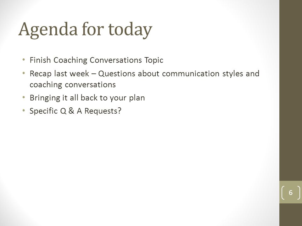 Finish Coaching Conversations Topic Recap last week – Questions about communication styles and coaching conversations Bringing it all back to your pla
